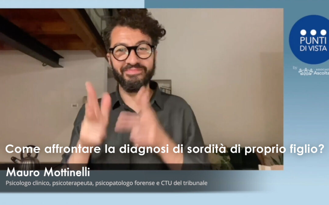 Come affrontare la diagnosi di sordità di proprio figlio? Risponde Mauro Mottinelli psicologo